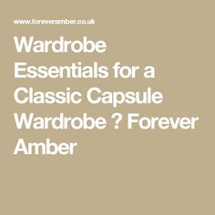 Wardrobe Essentials for a Classic Capsule Wardrobe ⋆ Forever Amber