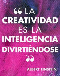 """""""La creatividad es la inteligencia divirtiéndose"""". Albert Einstein"""