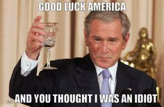 Good luck America, President Bush