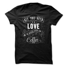 (Tshirt Deal Today) All You Need Is Love And A Good Cup Of Coffee [Hot Discount…
