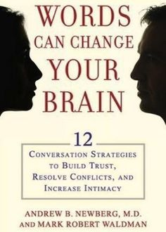 The Hardcover of the Words Can Change Your Brain: 12 Conversation Strategies to Build Trust, Resolve Conflict, and Increase Intimacy by Andrew Newberg, Best Books To Read, I Love Books, Good Books, My Books, Book Suggestions, Book Recommendations, Reading Lists, Book Lists, Brain Book