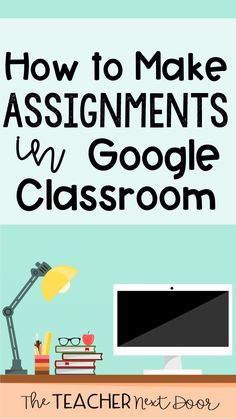 How to Make Assignments in Google Classroom – The Teacher Next Door
