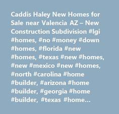 Caddis Haley New Homes for Sale near Valencia AZ – New Construction Subdivision #lgi #homes, #no #money #down #homes, #florida #new #homes, #texas #new #homes, #new #mexico #new #homes, #north #carolina #home #builder, #arizona #home #builder, #georgia #home #builder, #texas #home #builder, #florida #home #builder, #arizona #new #homes, #georgia #new #homes, #the #leader #in #affordable #new #homes, #quick #move-in…