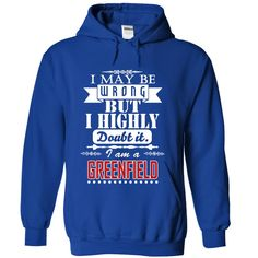 [Hot tshirt name list] I may be wrong but I highly doubt it I am a GREENFIELD Shirts of month Hoodies Tee Shirts