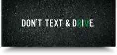 Don't #TextAndDrive. #ItCanWait #Educate #ArriveAlive