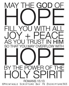 Hope joy peace - One of those verses that just makes me breathe deeper Faith Quotes, Bible Quotes, Romans 15 13, Favorite Bible Verses, Favorite Quotes, Bible Scriptures, Christian Quotes, Christian Faith, Word Of God