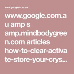 www.google.com.au amp s amp.mindbodygreen.com articles how-to-clear-activate-store-your-crystals