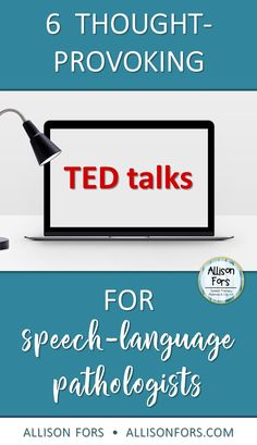 6 thought-provoking TED talks for Speech-Language Pathologists!