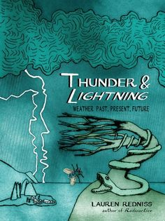 Thunder & Lightning: Weather Past, Present, Future. Weather is the very air we breathe—it shapes our daily lives and alters the course of history. In Thunder & Lightning, Lauren Redniss tells the story of weather and humankind through the ages.