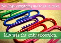 For Hugo, everything had to be in order. Lily was the only exception.