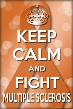 Keep Calm and Fight Multiple Sclerosis.