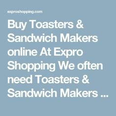 Buy Toasters & Sandwich Makers online At Expro Shopping  We often need Toasters & Sandwich Makers as they are very useful and helpful today. Expro Shopping brings to you a diverse collection ofToasters & Sandwich Makers at one place at best price.    Shop Online for All Types of Toasters & Sandwich Makers  You will come across best price Toasters & Sandwich Makers, Best deals of all types Toasters & Sandwich Makers with cash on delivery and fast shipment options.    Keywords for best…