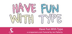 Have a Little Fun With Type | Scrapaneers