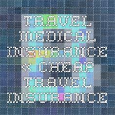 Travel Medical Insurance « Cheap Travel Insurance Comparison