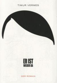 Timur Vermes - Er Ist Wieder Da.