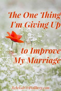The One Thing I'm Giving Up to Improve My Marriage. I'm quitting one thing - just one - in hopes of improving my marriage. What would you be willing to give up to improve your marriage?