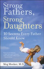 Strong Fathers, Strong Daughters: 10 Secrets Every Father Should Know  -               By: Meg Meeker