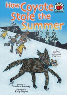 Coyote, who's always cold, is told by Old Woman that summer is tied up in a bag in her tipi. Coyote plans to grab the bag so everyone can share summer's warmth, but Old Woman's children chase him. How Coyote Stole the Summer by Stephen Krensky.