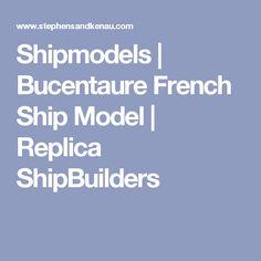 Shipmodels   Bucentaure French Ship Model   Replica ShipBuilders