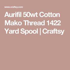 Aurifil 50wt Cotton Mako Thread 1422 Yard Spool   Craftsy