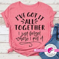 Ive got it all together I just forgot where I put it svg png dxf eps - Funny Mom Shirts - Ideas of Funny Mom Shirts - Teacher Shirts, Mom Shirts, Bella Shirts, Teacher Clothes, Band Shirts, Cute Tshirts, Funny Shirts, Graphic Shirts, Graphic Sweatshirt