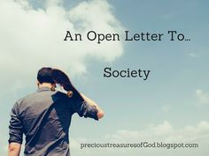 Monday, September 4, 2017   This is a letter to society as a whole; and by society I mean the media, celebrities, and the ideas that have s...