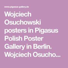 Wojciech Osuchowski posters in Pigasus Polish Poster Gallery in Berlin. Wojciech Osuchowski exhibition Polish poster gallery Wojciech Osuchowski Online shop and gallery in Berlin with Posters from Poland Berlin, Poland, Posters, Gallery, Shop, Poster, Postres, Movie Posters