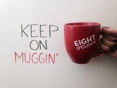 Keep on muggin'