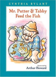 Mr. Putter & Tabby Feed the Fish by Cynthia Rylant, illustrated by Arthur Howard -- This one is my personal favorite.