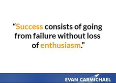 Success consists of going from failure without loss of enthusiasm.    More inspiration at http://www.evancarmichael.com/