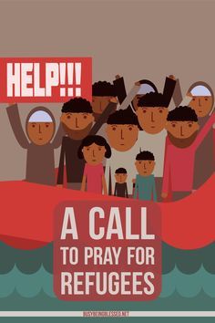 A call to set aside your political differences and pray for those who are displaced from their homelands, for whatever reason, and are seeking refuge.