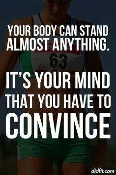 Your body can stand almost anything. It's your mind that you have to convince. #Fitfam