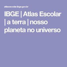 IBGE | Atlas Escolar | a terra | nosso planeta no universo