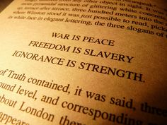 WAR IS PEACE, FREEDOM IS SLAVERY, IGNORANCE IS STRENGTH. 1984