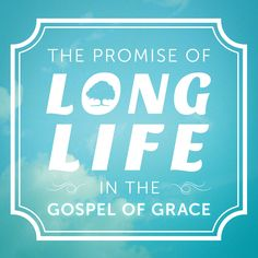 The Promise Of Long Life In The Gospel Of Grace