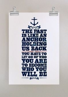 """The past is like an anchor holding us back. You have to let go of who you are to become who you will be."" #tonyrobbins"