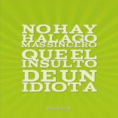 """""""No hay #Halago más #Sincero que el #insulto de un #Idiota"""". #Citas #Frases @Candidman"""