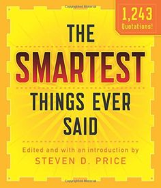 The Smartest Things Ever Said, New and Expanded by Steven... https://www.amazon.com/dp/1493026224/ref=cm_sw_r_pi_dp_x_xPjOyb23XY1DK