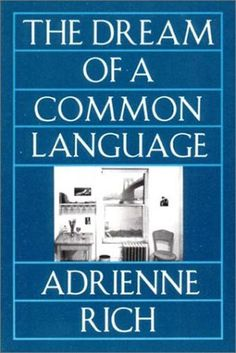 The Dream of a Common Language by Adrienne Rich, This was the first writer to write so well I threw the book.