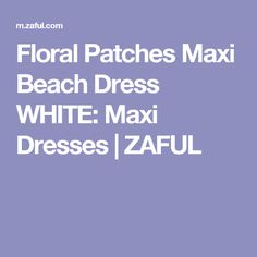 Floral Patches Maxi Beach Dress WHITE: Maxi Dresses | ZAFUL