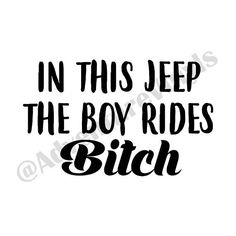 In This Jeep, The Boy Rides Bitch Vinyl Decal I will be getting this!
