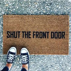 Shut the Front Door doormat. Hand painted, outdoor funny welcome mat for front or back porch Shut th Front Door Mats, Front Door Colors, Front Door Decor, Front Porch, Front Doors, Outside Door Mats, Funny Welcome Mat, Welcome Mats, Sweet Home