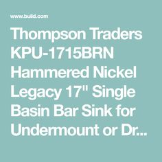 Thompson Traders Hammered Nickel Legacy Single Basin Bar Sink for Undermount or Drop-In Installations Thompson Traders, Bar Sink Faucet, Basin Design, Base Cabinets, Drop