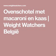Ovenschotel met macaroni en kaas | Weight Watchers België