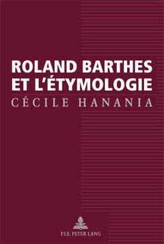 Roland Barthes et l'étymologie / Cécile Hanania PublicaciónBruxelles : P.I.E. Peter Lang, cop. 2010