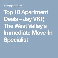 Top 10 Apartment Deals – Jay VKP, The West Valley's Immediate Move-In Specialist