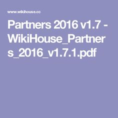 Partners 2016 v1.7 - WikiHouse_Partners_2016_v1.7.1.pdf