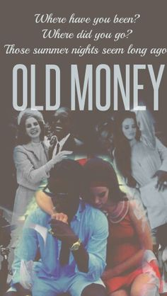 Lana Del Rey - Old Money _ Where have you been? Where did you go? Those summer nights seem long ago.