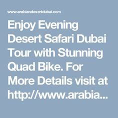 Enjoy Evening Desert Safari Dubai Tour with Stunning Quad Bike. For More Details visit at http://www.arabiandesertdubai.com/evening-desert-safari-dubai-with-quad-bike/ #desertsafarideals #desertsafaridubai #dubaidesertsafari