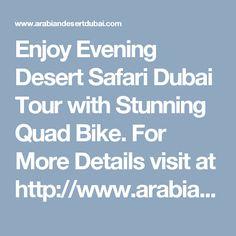 Enjoy Evening Desert Safari Dubai Tour with Stunning Quad Bike. For More Details visit at http://www.arabiandesertdubai.com/evening-desert-safari-dubai-with-quad-bike/ #desertsafarideals #desertsafaridubai #dubaidesertsafari